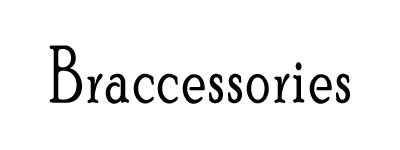 Braccessories